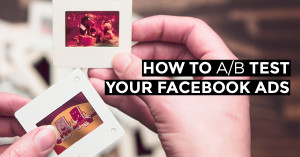 How to A/B Test Your Facebook Ads